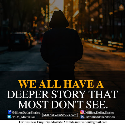 WE ALL HAVE A DEEPER STORY THAT MOST DON'T SEE.