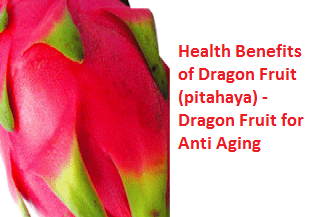 Health Benefits of Dragon Fruit (pitahaya) - Dragon Fruit for Anti Aging