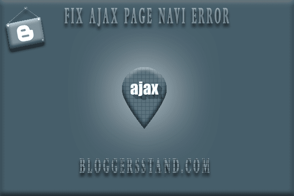 How To Fix Ajax Page Navigation Error From Blogger Templates