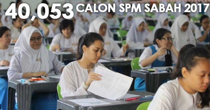 40,053 Calon SPM Sabah 2017 Duduki Peperiksaan Bermula 6 November