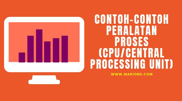 Contoh-Contoh Peralatan Proses (CPU/Central Processing Unit) - Mario Bd