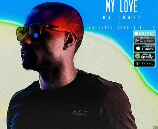 DJ Tunez Ft. Adekunle Gold & Del'B – My Love