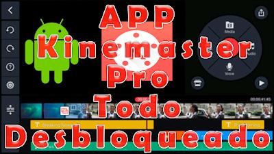 APP Kinemaster Pro Todo desbloqueado editor de video android
