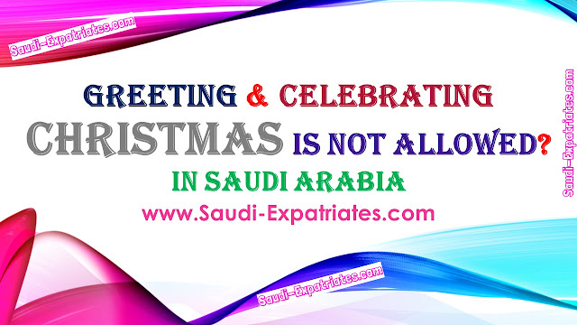 NO CELEBRATION OF CHRISTMAS IN SAUDI ARABIA