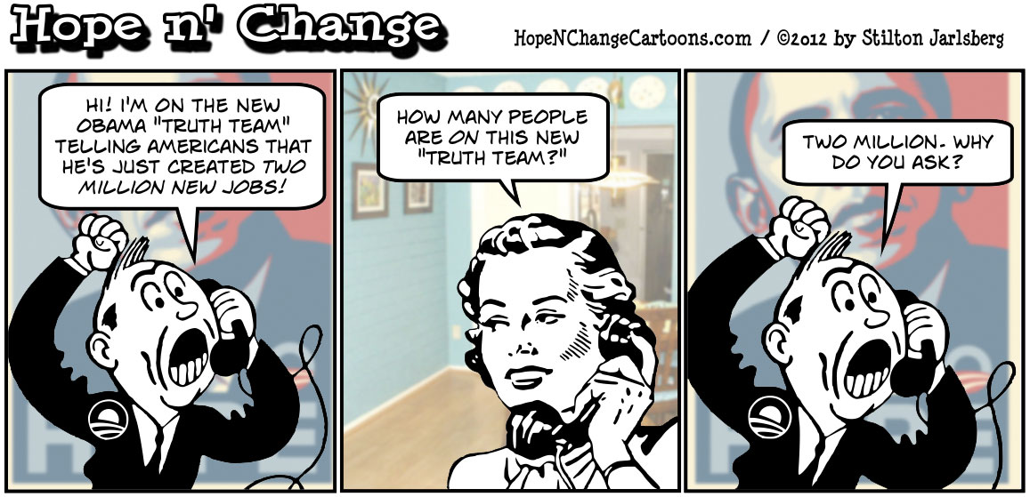 Two million members of Obama's new Truth Teams are telling Americans that he somehow just created two million new jobs, hopenchange, hope and change, hope n' change, stilton jarlsberg, political cartoon, tea party