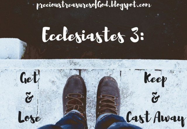 http://precioustreasuresofgod.blogspot.com/2018/02/ecclesiastes-3-get-and-lose-keep-and.html