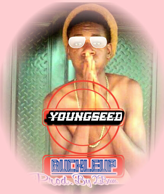 MUSIC: Young Seed - Buckle Up (Prod. By 2Bam)