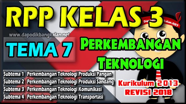RPP K13 Kelas 3 Revisi 2018 Tema 7 Perkembangan Teknologi