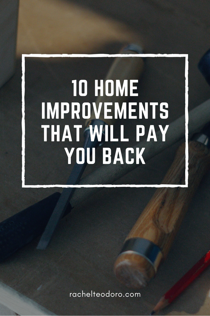 10 Home Improvements That Will Pay You Back Rachel Teodoro