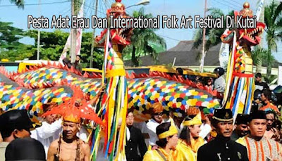 Saksikan Pesta Adat Erau Dan International Folk Art Festival Di Kutai