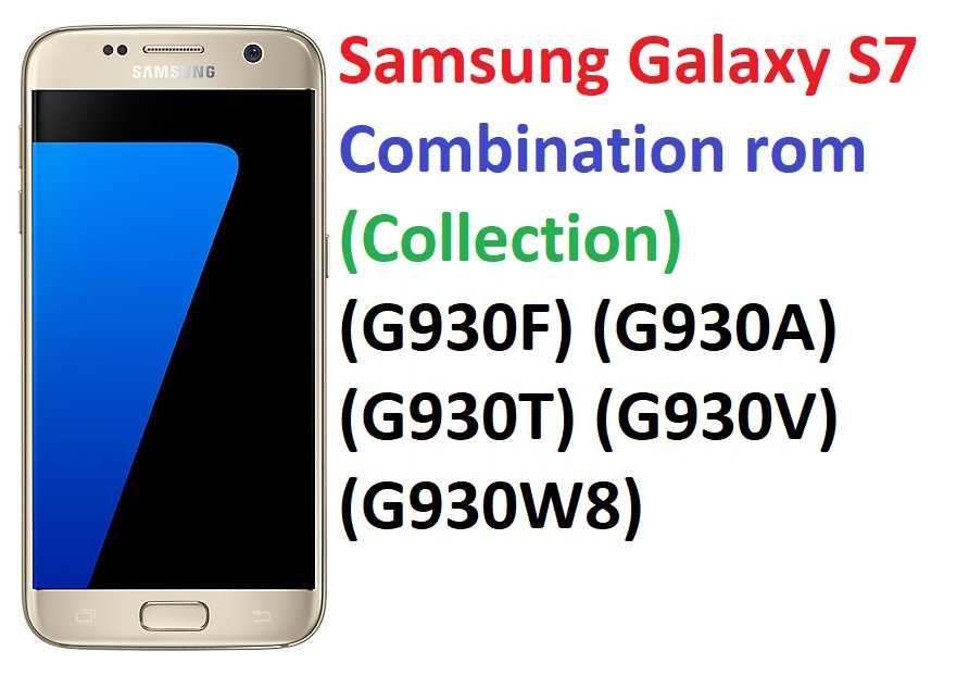 Samsung Galaxy S7 Combination rom (Collection) (G930F) (G930A