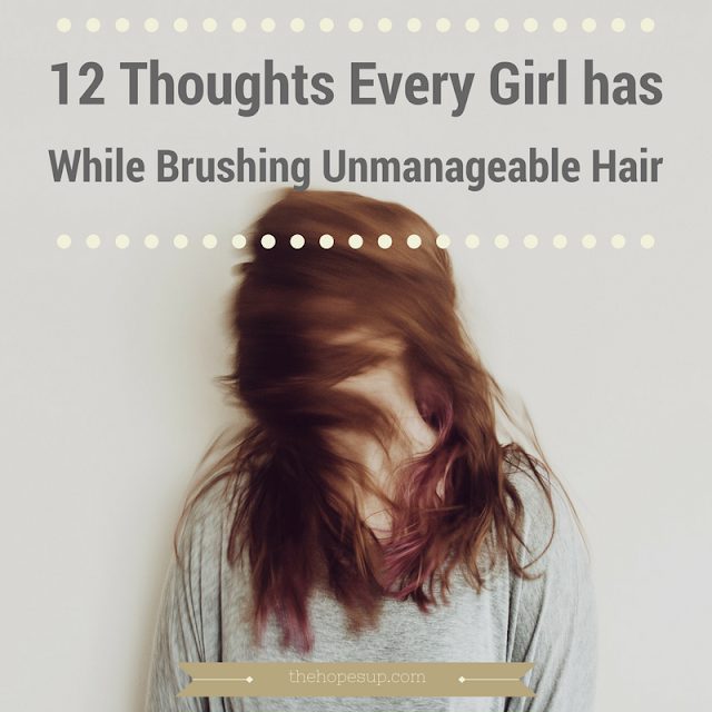 thoughts every girl has while brushing unmanageable hair
