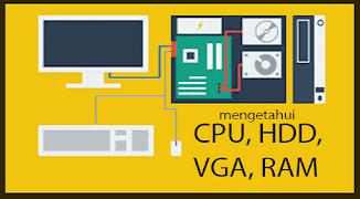 Cara Mengetahui Spesifikasi Proccessor, CPU, GPU, VGA, RAM pada Sistem Komputer Windows Kita Lengkap
