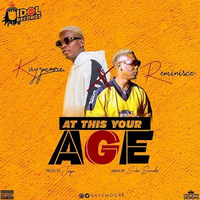 Music: Kayzmoore ft Reminisce - At This Your Age (Mp3 Download)