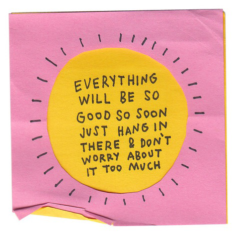 Everything Will Be So Good So Soon by Adam J. Kurtz from his Internet Gift Shop