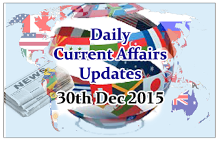 Daily Current Affairs Updates– 30th December 2015