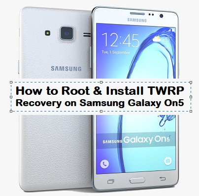 How to Root & Install TWRP Recovery on Samsung Galaxy On5 - Kbloghub