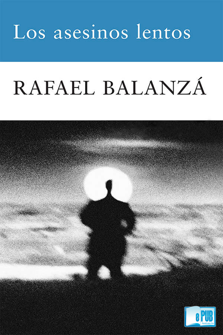 Los asesinos lentos – Rafael Balanzá