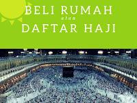 Pilh Mana Beli Rumah atau Daftar Haji Dulu?