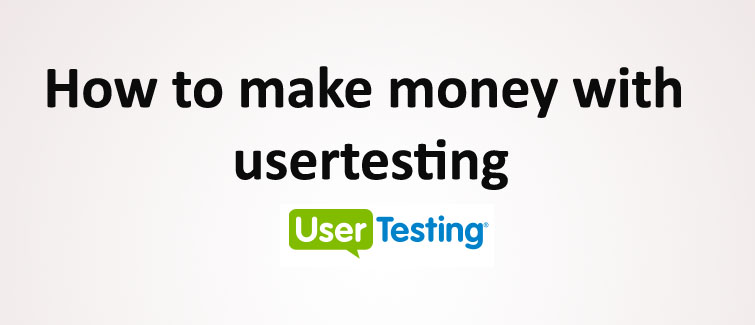 How to Make Money From Internet With UserTesting 2015