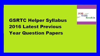 GSRTC Helper Syllabus 2016 Latest Previous Year Question Papers