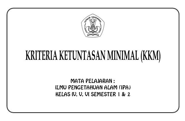 KKM IPA SD/MI Kelas 4, 5, 6 Semester 1 dan 2 KTSP