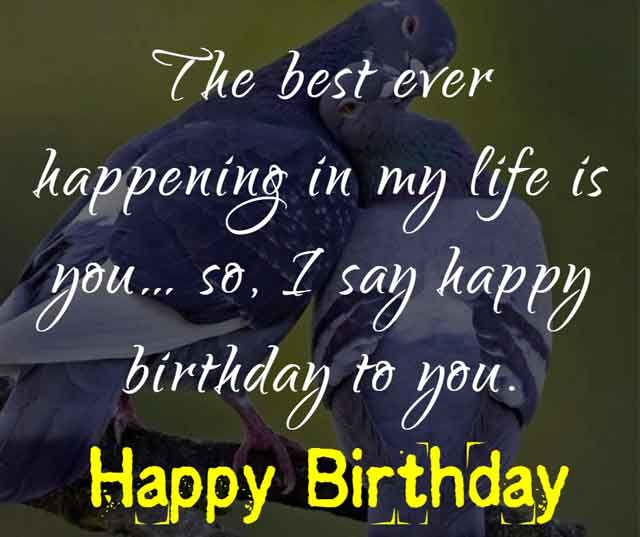 The best ever happening in my life is you… so, I say happy birthday to you.