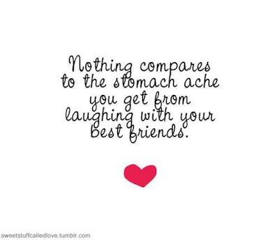 Quotes About Friendship: Nothing compares to the stomach ache you get from laughing with your best friends,