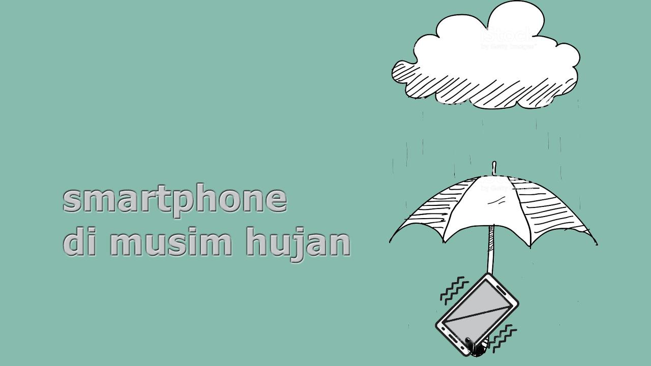 tips-cara-agar-ponsel-tidak-rusak-saat-musim-hujan