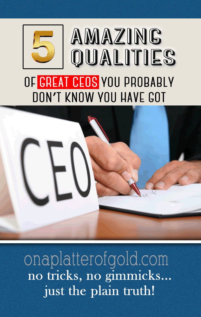 5 AMAZING Qualities Of Great CEOs You Probably Don't Know You Have