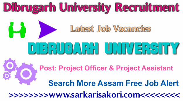 Dibrugarh University Recruitment 2017 Project Officer & Project Assistant