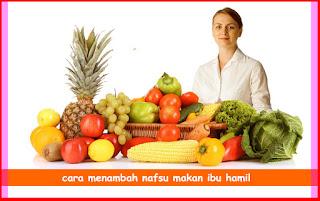 Cara Menambah Nafsu Makan Ibu Hamil