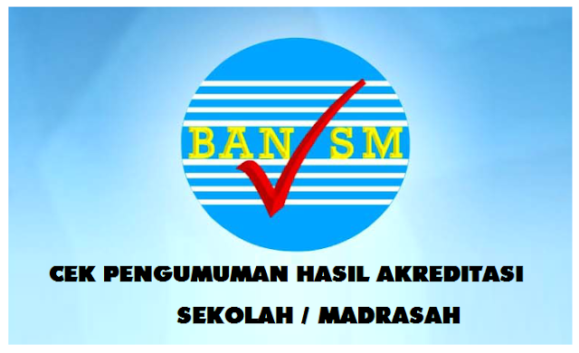 Cara Cek Pengumuman Hasil Akreditasi Sekolah MadrasahTahun  CEK PENGUMUMAN HASIL AKREDITASI S/M TAHUN 2018