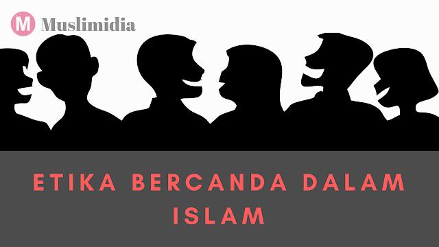 Etika Ketika Bercanda Menurut Islam