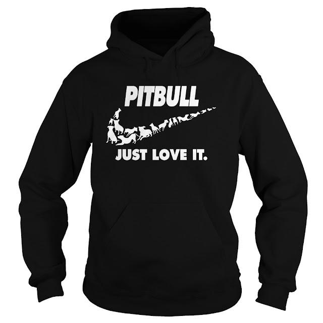 PITBULL JUST LOVE IT HOODIE SWEATSHIRT