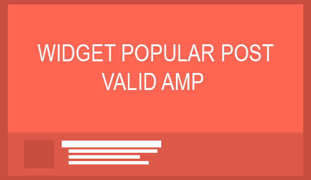 Cara Membuat Widget Popular Post Valid AMP