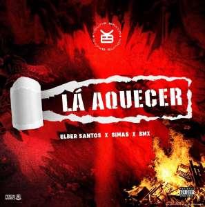 Elber Santos – Lá Aquecer (feat. Elber Santos, Simas, BMX)