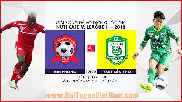 TRỰC TIẾP | Hải Phòng vs XSKT Cần Thơ | Vòng 4 Nuti Cafe V.League 2018