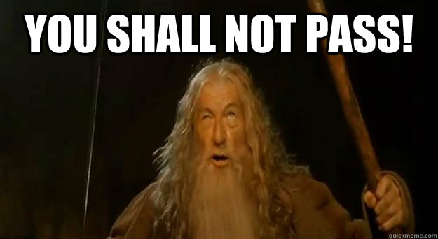 Gandalf- You shall not pass