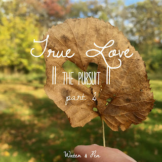 True Love || The Pursuit || Water & Pen