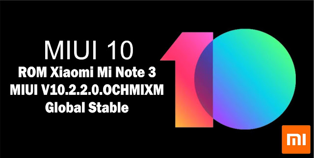 Download ROM Xiaomi Mi Note 3 MIUI V10.2.2.0.OCHMIXM Global Stable