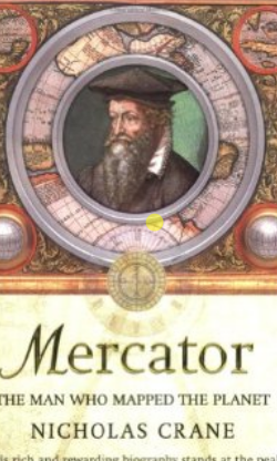 Gerard Mercator The Man Who Mapped The Planet