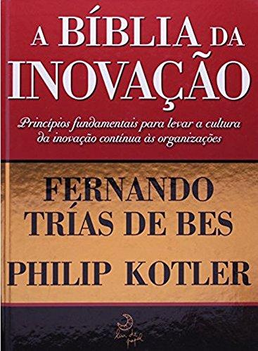 A Bíblia da Inovação - Philip Kotler, Fernando Trías de Bes