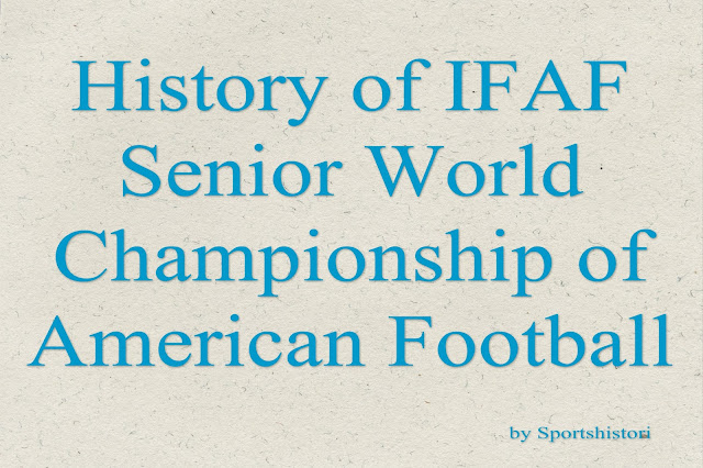 History, Winners list, Facts about IFAF senior World Championship of American Football