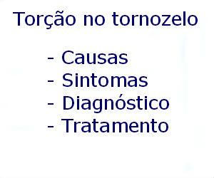Torção no tornozelo causas sintomas diagnóstico tratamento prevenção riscos complicações