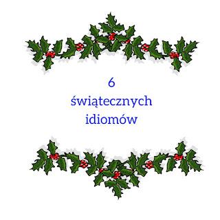 http://francuski-przez-skype.blogspot.fr/2015/12/6-swiatecznych-idiomow.html