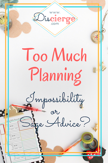Is it possible to do too much planning for a Disney vacation? Do you have to do too much planning for a Disney vacation?
