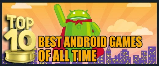 Top 10 Best Android Games Of All Time Available on Google Play store 2015