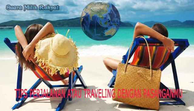 Tips Perjalanan Atau Traveling Dengan Pasanganmu