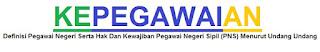 Materi Kepegawaian : Definisi Pegawai Negeri Serta Hak Dan Kewajiban Pegawai Negeri Sipil (PNS) Menurut Undang Undang